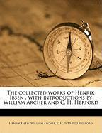 The Collected Works of Henrik Ibsen: With Introductions by William Archer and C. H. Herford - Ibsen, Henrik Johan; Archer, William; Herford, C. H. 1853-1931