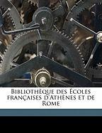 Biblioth Que Des Coles Fran Aises D'Ath Nes Et de Rome - D'Athnes, Ecole Franaise; De Rome, Ecole Franaise; D'Athenes, Ecole Francaise