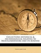 Collections Historical & Archaeological Relating to Montgomeryshire and Its Borders