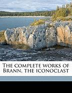 The Complete Works of Brann, the Iconoclast - Brann, William Cowper