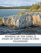 Binding of the Links. a Story of Forty Years in Odd Fellowship - Kilby, Cyrus Hamlin