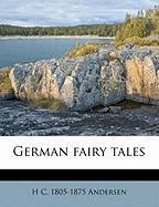 German Fairy Tales - Andersen, H. C. 1805-1875