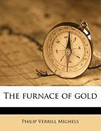The Furnace of Gold - Mighels, Philip Verrill
