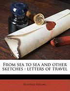 From Sea to Sea and Other Sketches: Letters of Travel - Kipling, Rudyard
