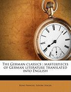 The German Classics: Masterpieces of German Literature Translated Into English - Francke, Kuno; Singer, Isidore