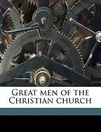 Great Men of the Christian Church - Walker, Williston