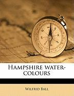 Hampshire Water-Colours - Ball, Wilfrid