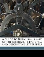 A Guide to Burnham: A Map of the District, 14 Pictures, and Descriptive Letterpress - Anonymous
