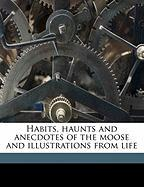 Habits, Haunts and Anecdotes of the Moose and Illustrations from Life - Jones, Charles Albert