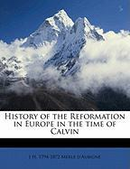 History of the Reformation in Europe in the Time of Calvin - Merle D'Aubign, J. H. 1794-1872