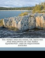 The Horse and His Rider, Or, Sketches and Anecdotes of the Noble Quadruped: And of Equestrian Nations - Springfield, Rollo