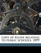 Laws of Maine Relating to Public Schools. 1899 - Maine Laws & Statutes; Maine Laws & Statutes