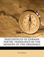 Masterpieces of German Poetry, Translated in the Measure of the Originals; - Hedley, F. H.