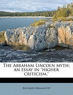 The Abraham Lincoln Myth; An Essay in