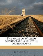 The Name of William Shakespeare; A Study in Orthography - Haney, John Louis