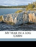 My Year in a Log Cabin - Howells, William Dean