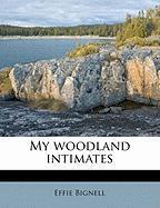 My Woodland Intimates - Bignell, Effie