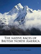 The Native Races of British North America - Hambly, Wilfrid Dyson