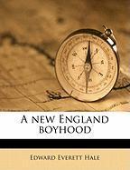 A New England Boyhood - Hale, Edward Everett, Jr.