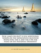 New Lamps or Old? a Few Additional Words on the Momentous Question Respecting the E and the a in the Name of Out National Dramatist - Halliwell-Phillipps, J. O.