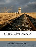 A New Astronomy - Todd, David P. 1855-1939