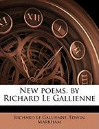 New Poems, by Richard Le Gallienne - Le Gallienne, Richard; Markham, Edwin