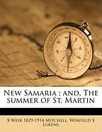 New Samaria; And, the Summer of St. Martin - Mitchell, S. Weir; Lukens, Winfield S.