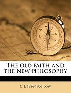 The Old Faith and the New Philosophy - Low, G. J. 1836-1906