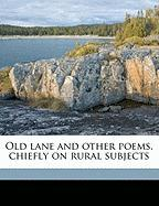 Old Lane and Other Poems, Chiefly on Rural Subjects - Wager, John