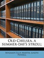 Old Chelsea, a Summer-Day's Stroll; - Martin, Benjamin Ellis; Pennell, Joseph