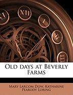 Old Days at Beverly Farms - Dow, Mary Larcom; Loring, Katharine Peabody