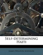 Self-Determining Haiti - Johnson, James Weldon