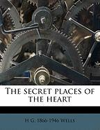 The Secret Places of the Heart - Wells, H. G.