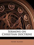 Sermons on Christian Doctrine - Alford, Henry