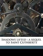 Shadows Lifted: A Sequel to Saint Cuthbert's - Copus, J. E. 1854-1915; Decorative Designers, Binding Designer; Benziger Brothers, Publisher