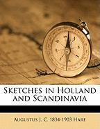 Sketches in Holland and Scandinavia - Hare, Augustus J. C. 1834-1903