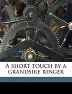 A Short Touch by a Grandsire Ringer - Stewart, John S.