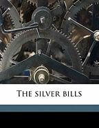 The Silver Bills - Newlands, Francis G. 1848-1917