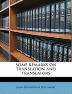 Some Remarks on Translation and Translators - Phillimore, John Swinnerton
