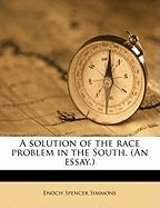 A Solution of the Race Problem in the South. (an Essay.) - Simmons, Enoch Spencer