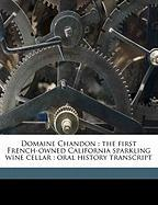 Domaine Chandon: The First French-Owned California Sparkling Wine Cellar: Oral History Transcript - Wright, John H. Ive; Maudire, Edmond; Amerine, M. A. 1911