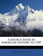A Source Book in American History to 1787 - West, Willis Mason