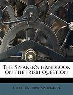 The Speaker's Handbook on the Irish Question - Liberal, Irish