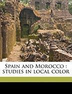 Spain and Morocco: Studies in Local Color - Finck, Henry Theophilus