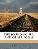 The Sounding Sea, and Other Poems - Garvey, John F.
