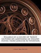 Syllabus of a Course of Twelve Lectures on Landmarks of English Poetry, from Chaucer to Tennyson - Duff, J. Wight 1866-1944