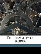 The Tragedy of Korea - McKenzie, Frederick Arthur