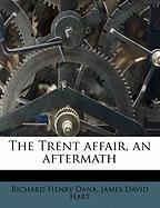 The Trent Affair, an Aftermath - Dana, Richard Henry; Hart, James David