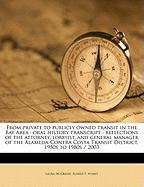 From Private to Publicly Owned Transit in the Bay Area: Oral History Transcript: Reflections of the Attorney, Lobbyist, and General Manager of the Ala - Nisbet, Robert E.; McCreery, Laura