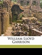 William Lloyd Garrison - Chapman, John Jay